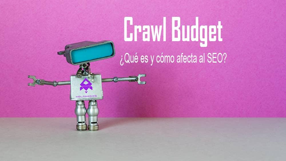 ¿Qué es el Crawl Budget? Todo lo que necesitas saber